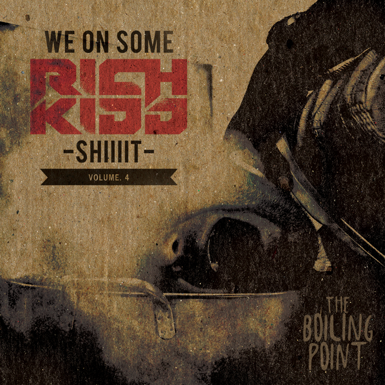 Rich Kidd - We On Some Rich Kidd Shiiiit Vol. 4: The Boiling Point