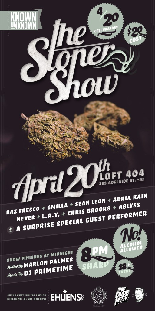 Stoner Show FLYER 512x1024 EVENT: Saturday April 20   The Known Unknown presents The Stoner Show @ LOFT 404