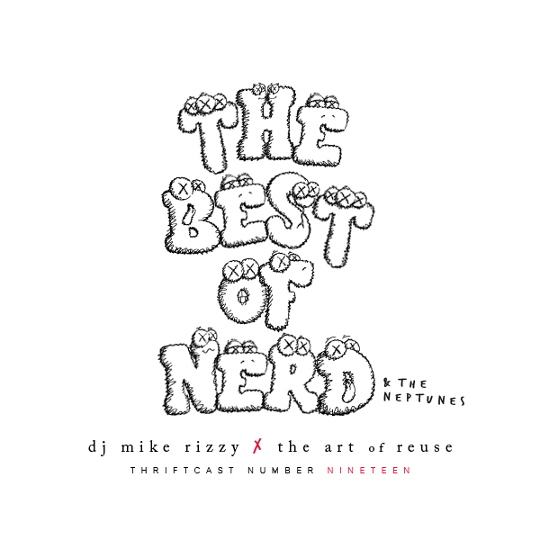 DOWNLOAD: The Art of Reuse x DJ Mike Rizzy present The Best of NERD & The Neptunes