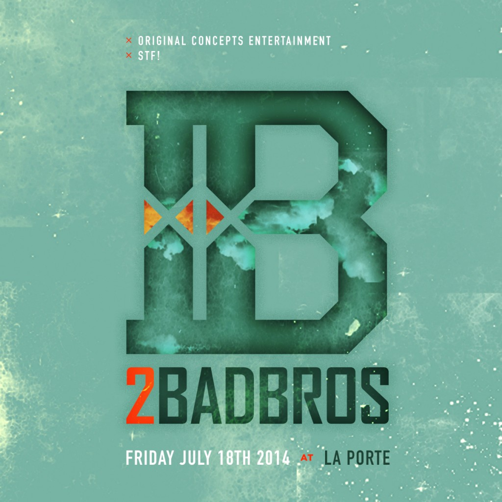 2BadBros FLYER FRONT 1024x1024 EVENT: Friday July 18   2 BAD BROS @ LA PORTE